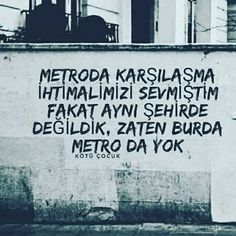 Metroda karşılaşma ihtimalimizi sevmiştim fakat aynı şehirde değildik, zaten burda metro da yok. Karma, Cool Words, Feelings, Sayings, Quotes, Life, Caricature, Tumblr, Quotations