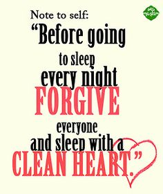 Forgive for your own soul...we must!! Or we can't wake up loving like God intends for us too! It just doesn't work that way!