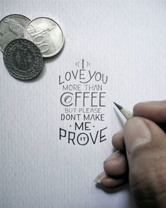 """""""I love you more than coffee but please don't make me prove it"""" - Impressive tiny lettering by // Hand Lettering Quotes, Calligraphy Quotes, Calligraphy Letters, Typography Letters, Lettering Design, Lettering Art, Lettering Ideas, Creative Typography, Typography Poster"""
