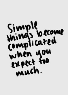 Don't let expectations (especially other people's expectations) get in your way. Truth be told, the unexpected is often better than the expected. Our entire lives can be described in one sentence: It didn't go as planned, and that's OK.