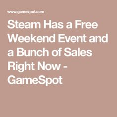 Steam Has a Free Weekend Event and a Bunch of Sales Right Now - GameSpot