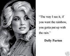 Dolly Parton Quote rainbows and rain.