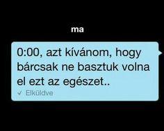 """""""0:00,azt kívánom, hogy bárcsak ne basztuk volna el ezt az egészet."""" I Hate You, Love You, My Love, Hungary, Of My Life, Qoutes, Sad, Live, Wallpaper"""