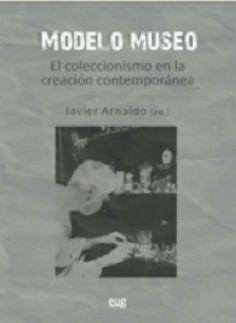 Se es membro da Universidade de Vigo podes solicitalo a través desta páxina http://www.biblioteca.uvigo.es/biblioteca_gl/servizos/coleccions/adquisicions/ Modelo museo. - Javier Arnaldo. - Editorial Universidad de Granada. - 2014. - 14€