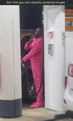 You know, just pumpin' my gas... in my onesie lol