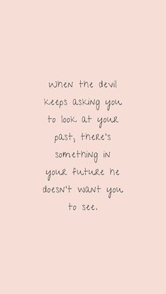 Life quotes - Jesus Quote - Christian Quote - When the devil keeps asking you to look at your past theres something in your future he doesnt want you to see. The post Life quotes appeared first on Gag Dad. Bible Verses Quotes, Jesus Quotes, Faith Quotes, True Quotes, Motivational Quotes, Inspirational Quotes, Scriptures, Gods Grace Quotes, Devil Quotes