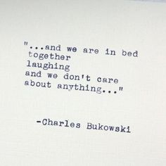 Bukowski quotes will always make me think of my ex husband with a smile on my face. Passionate Love Quotes, Life Quotes Love, Quotes To Live By, Me Quotes, Poetry Quotes, Qoutes, Random Quotes, Charles Bukowski Citations, Charles Bukowski Quotes