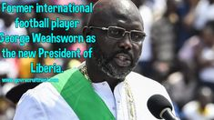 Former international football player George Weahsworn as the new President of Liberia.