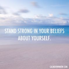 Stand strong in your beliefs about yourself. Inspiring #quotes and #affirmations by Calm Down Now, an empowering mobile app for overcoming anxiety. For iOS: http://cal.ms/1mtzooS For Android: http://cal.ms/NaXUeo
