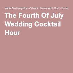 The Fourth Of July Wedding Cocktail Hour