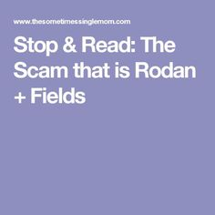 Stop & Read: The Scam that is Rodan + Fields