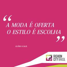 """Moda é oferta, o estilo é escolha""- Glória Kalil"