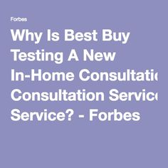 Why Is Best Buy Testing A New In-Home Consultation Service? - Forbes