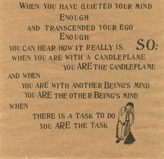 Quiet the mind, transcend the ego so you can really hear how it is; you are one with others and with your tasks.