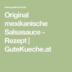 Original mexikanische Salsasauce - Rezept | GuteKueche.at Salsa, Tortillas, Dips, Mexican, Food And Drinks, Recipies, Cooking, Mince Pies, Sauces
