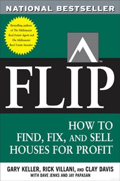 Flip: How to Find, Fix, and Sell Houses for Profit - Rick Villani, Clay Davis, Gary Keller - Google Books