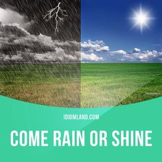 """""""Come rain or shine"""" means """"whatever happens"""". Example: Come rain or shine, we will finish the project tomorrow. Get our apps for learning English: learzing.com"""