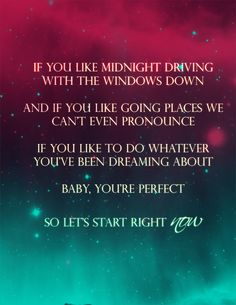 my edit of One Direction - Perfect #lyrics // And if you like midnight driving with the windows down and if you like going places we can't even pronounce, if you like to do whatever you've been dreaming about, baby, you're perfect, baby, you're perfect... So let's start right now