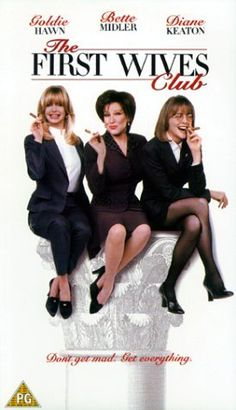 """""""The First Wives Club"""" ~ Fun Movie, Fun Girls!!..Do NOT Play These 3 Wives As The Fool...Oh, The Schemes, the Friendships & The Sweet Revenge...A Romp of A Film That Also Zeros In On Women's Friendships...Hawn, Midler & Keaton...Need I Say More!!  Run, Don't Walk To Rent or Buy This Great Movie...You'll Watch It Over & Over...I DO!!"""