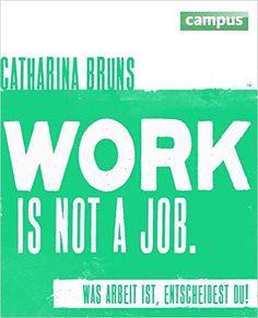 """[Affiliate-Link] """"Work is not a job"""" von Catharina Bruns ist ein Buch, das Denkanstöße für eine neue Haltung zur Arbeit liefern soll. Aber in meinen Augen findet man darin viel mehr als nur Anregungen und Impulse. Man findet in ihm eine ganze Lebenseinstellung."""