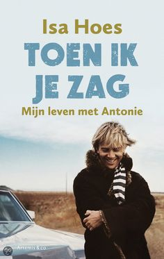 Toen ik je zag: Isa Hoes over Antonie Kamerling - Like & Love (it) I Love Books, Good Books, Books To Read, My Books, Book Writer, Book Nerd, Reading Lists, Book Lists, Thrillers