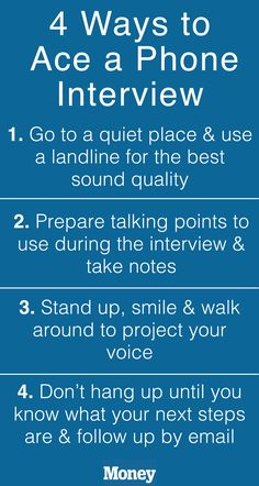 How to ace a phone interview: Make sure you're in a quiet place, using a landline; write down what you want to say ahead of time; smile and stand up to naturally project your voice; and hang up only after you know what your next steps are in the process.