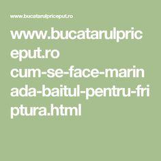www.bucatarulpriceput.ro cum-se-face-marinada-baitul-pentru-friptura.html