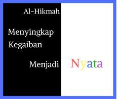 Al-Hikmah: Menyingkap Kegaiban Menjadi Nyata