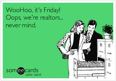 WooHoo its Friday! Oops were realtors never mind. - Mortgage Broker - WooHoo its Friday! Oops were realtors never mind. Real Estate Memes, Real Estate Career, Real Estate Business, Real Estate Investor, Mortgage Quotes, Mortgage Humor, Mortgage Tips, Ocean Isle Beach Nc, Mortgage Payment Calculator