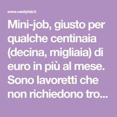 Mini-job, giusto per qualche centinaia (decina, migliaia) di euro in più al mese. Sono lavoretti che non richiedono troppa fatica, semmai divertimento. Qui i consigli pratici