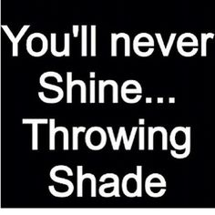 You'll NEVER shine , throwing shade ! True mothafvcking story b ! Words Quotes, Me Quotes, Motivational Quotes, Funny Quotes, Inspirational Quotes, Bitch Quotes, Quotes Positive, Quotable Quotes, Qoutes