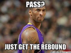 Pass? just get the rebound -   What Do U Meme