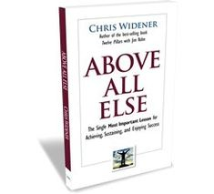 Amazon.com: Above All Else (The Single Most Important Lesson for Achieving, Sustainin, and Enjoying Success) (9780981951232): Chris Widener: Books