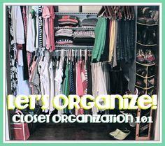 Lets Get Organized! Closet Organization 101