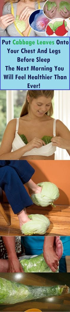 Put cabbage leaves on your chest and legs before going to sleep if you experience frequent headaches
