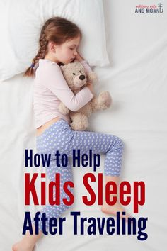 Awesome tips to help kids sleep after traveling!