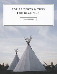 25 of the best Tents and Tipis around for Glamping!