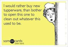 Literally do this every time I use Tupperware. I always throw out and buy new