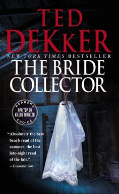 The Bride Collector by Ted Dekker - in the process of reading this now...well I've checked it out. trying to find the time to crack the book though.