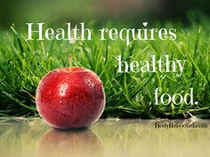 Health requires healthy food.
