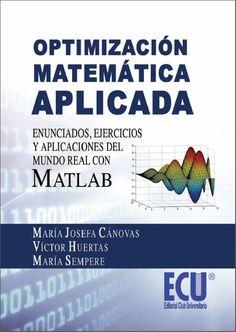 Optimizacion matemática aplicada - Matlab - Josefa Canovas - PDF - Español  http://helpbookhn.blogspot.com/2014/10/optimizacion-matematica-aplicada-matlab-josefa-canovas.html