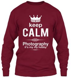 Keep  Calm  Photography It's My  My Hobby Cardinal Red T-Shirt à manches longues Front