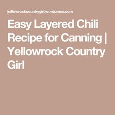 Easy Layered Chili Recipe for Canning   Yellowrock Country Girl