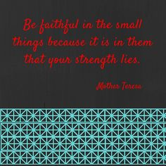 Be faithful in the smallthings because it