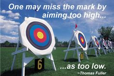 Example: Metaphor/Analogy - One may miss the mark by aiming too high as too low. ~Thomas Fuller