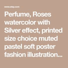 Perfume, Roses watercolor with Silver effect, printed size choice muted pastel soft poster fashion illustration perfume bottle gift for her