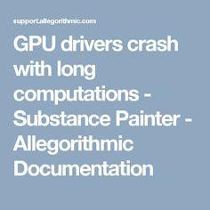 GPU drivers crash with long computations - Substance Painter - Allegorithmic Documentation