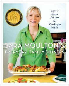 Sara Moulton may be a professional chef and television personality, but shes also a working mother who has to get dinner on the table for her husband and kids every night. In Sara Moultons Everyday Fa