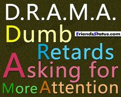 Attitude Quotes for Women | DRAMA – Dumb Retards Asking for more Attention.