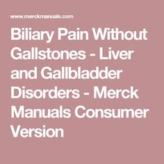 Biliary Pain Without Gallstones - Liver and Gallbladder Disorders - Merck Manuals Consumer Version